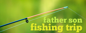 Father/Son Fishing Trip | June 27-July 2, 2015