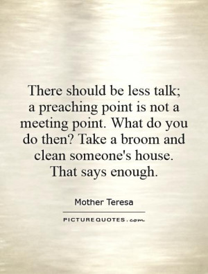 There should be less talk; a preaching point is not a meeting point ...