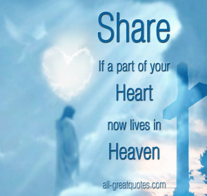 Share-..-If-a-part-of-your-Heart-now-lives-in-Heaven-Join-Me-In-Loving ...