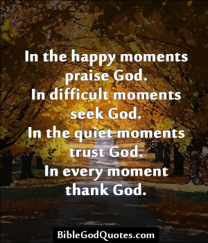 God. In Difficult Moments Seek God. In The Quiet Moments Trust God ...