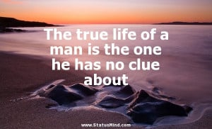 True Quotes About Life For Facebook The true life of a man is the