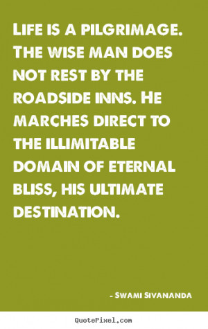 ... man does not rest by the roadside.. Swami Sivananda famous life quotes