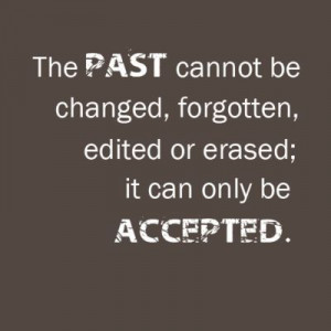 Accept the past. Accept yourself.