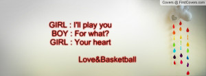 girl : i'll play youboy : for what?girl : your heart love&basketball ...