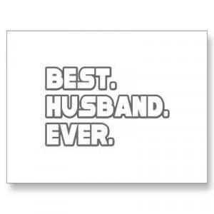 ... : http://www.zazzle.com/best_husband_ever_postcard-239809824430104916