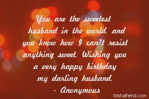 You are the sweetest husband in the world, and you know how I can?t ...