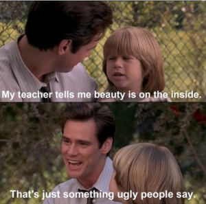 My teacher tells me beauty is on the inside – Thats just something ...