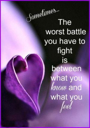 Sometimes, the worst battle you have to fight is between what you know ...