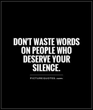 Don't waste words on people who deserve your silence Picture Quote #1