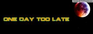 one_day_too_late-123810.jpg?i