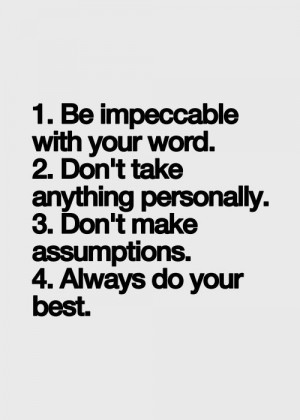be impeccable with your word 2. don't take anything personally 3 ...