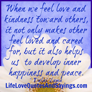 we feel love and kindness toward others, it not only makes other feel ...
