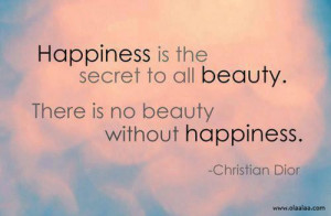 Happiness Thoughts-Quotes-Christian Dior-Beauty-Secret-Best-Nice-Great