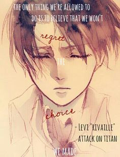 My edit, not my photo. Quote from Attack On Titan, Levi/Rivaille.