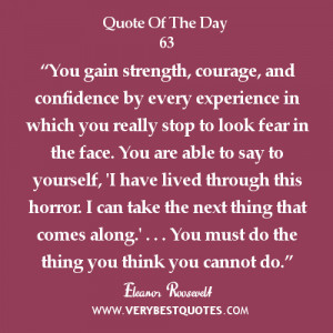 """strength Quote of The Day, """"You gain strength, courage, and ..."""