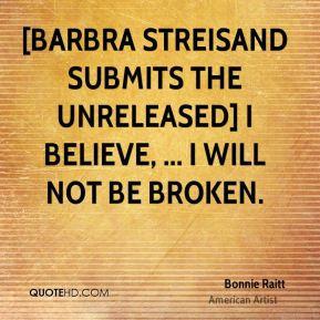Bonnie Raitt - [Barbra Streisand submits the unreleased] I Believe ...