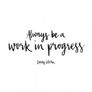 ... -be-a-work-in-progress-emily-lillian-daily-quotes-sayings-pictures