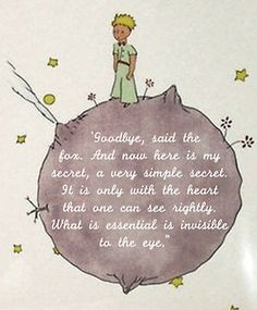 The Little Prince - one of my all time favorite books and quotes. More