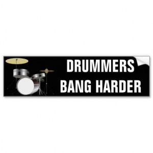 Funny Drummer Drummers Bang Harder Bumper Stickers
