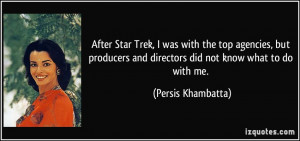 ... and directors did not know what to do with me. - Persis Khambatta
