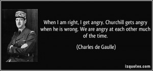 When I am right, I get angry. Churchill gets angry when he is wrong ...