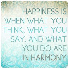 19. Mahatma Ghandi. Happiness is when what you think, what you say ...