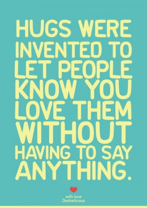 Hugs were inveted to let people know you love them without having to ...