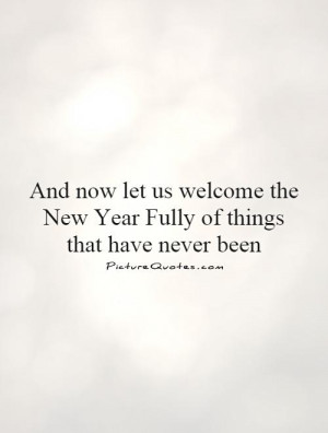 And now let us welcome the New Year Fully of things that have never ...