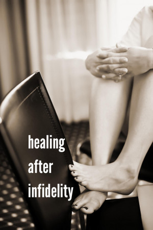 Infidelity Quotes After infidelity and the