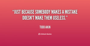 """Just because somebody makes a mistake doesn't make them useless."""""""