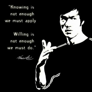 Knowing is not enough, we must apply. Willing is not enough, we must ...