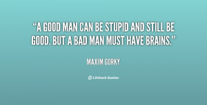 quote-Maxim-Gorky-a-good-man-can-be-stupid-and-54469.png