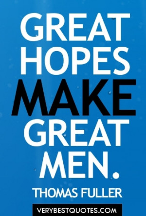 Great hopes make great men. Inspirational quotes for men