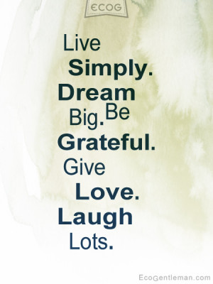 Quotes about life - Live Simply Dream Big Be Grateful Give Love Laugh ...
