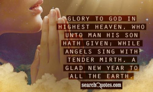 ... while angels sing with tender mirth, a glad new year to all the earth