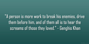 """... all is to hear the screams of those they loved."""" – Genghis Khan"""