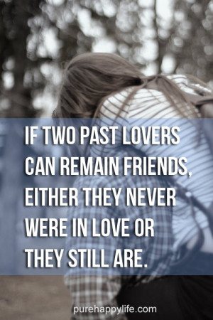 Love Quote: If two past lovers can remain friends, either they never ...