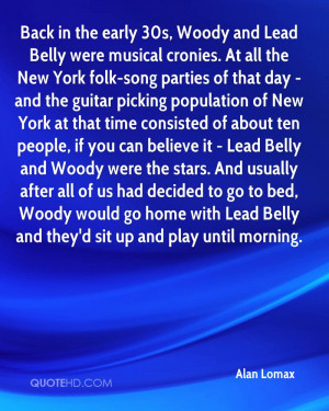 Back in the early 30s, Woody and Lead Belly were musical cronies. At ...