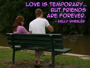 Love Is Temporary But Friends Are Forever - Friendship Quote