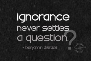 Ignorance Quote: Ignorance never settles a question. – Benjamin ...