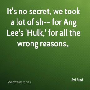 Avi Arad - It's no secret, we took a lot of sh-- for Ang Lee's 'Hulk ...