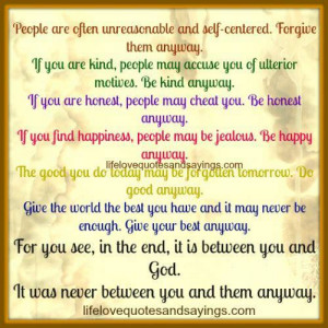 People Are Often Unreasonable And Self-Centered. | Love Quotes And ...