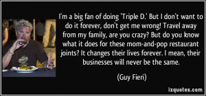 'Triple D.' But I don't want to do it forever, don't get me wrong ...