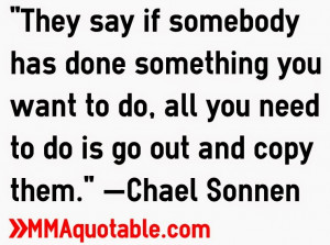 They say if somebody has done something you want to do, all you need ...