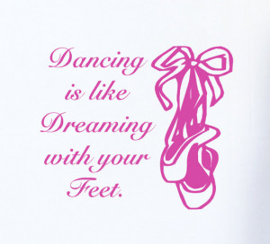 Ballet Shoes Wall Decal Quote Dancing is Like Dreaming with your Feet ...