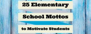 25 Elementary School Mottos to Motivate Students