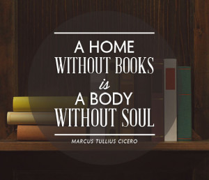... books is like a body without a soul. -Cicero {Inspirational Reading