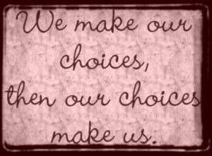Pictures Gallery of choices in life quotes