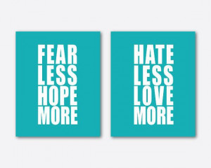 Fear Less Hope More Hate Less Love More by SusanNewberryDesigns