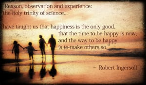 Reason, observation & experience… have taught us that happiness is ...